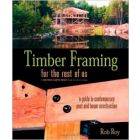 Timber Framing for the Rest of Us: A Guide to Contemporary Post and Beam Construction by Robert L. R
