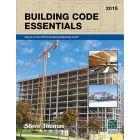 Building Code Essentials, 2015 Edition